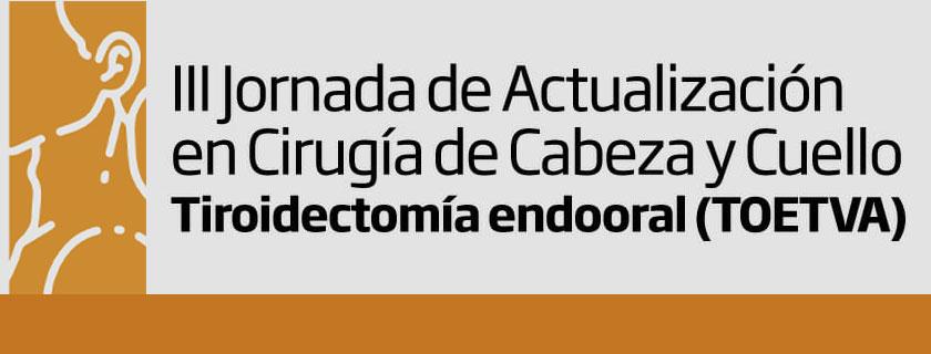 III Jornada de Actualización en Cabeza y Cuello: Tiroidectomía Endooral (TOETVA)